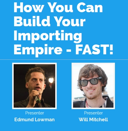 How You Can Build Your Importing Empire FAST! - Edmund Lowman & Will Mitchell
