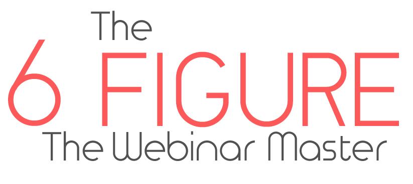 The 6 Figure Webinar Formula